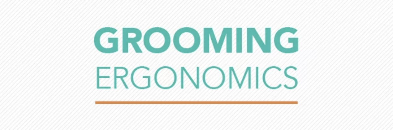 Grooming ergonomics: Being in the right place at the right time